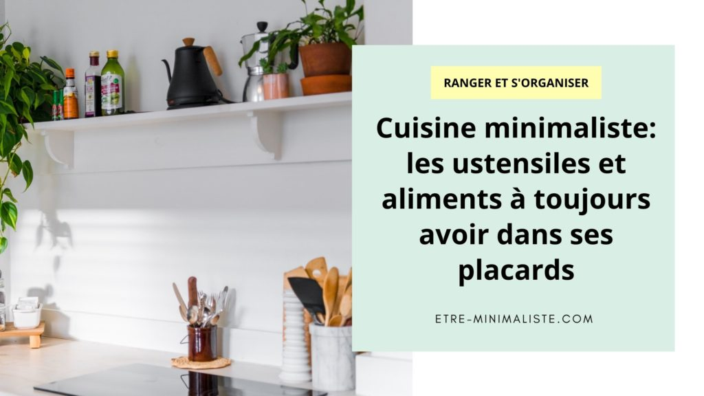 Cuisine minimaliste les ustensiles et aliments à toujours avoir dans ses placards