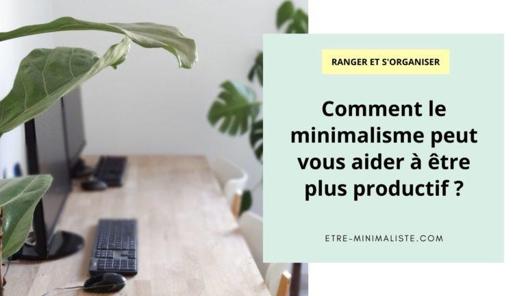 Comment le minimalisme peut vous aider à être plus productif