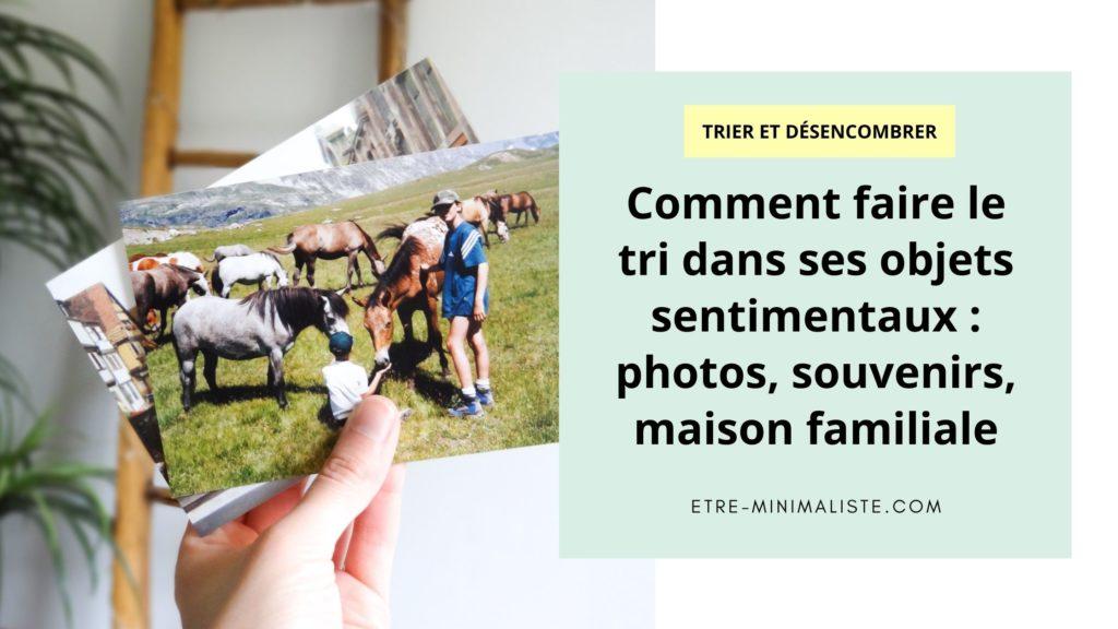 Comment faire le tri dans ses objets sentimentaux photos, souvenirs, maison familiale